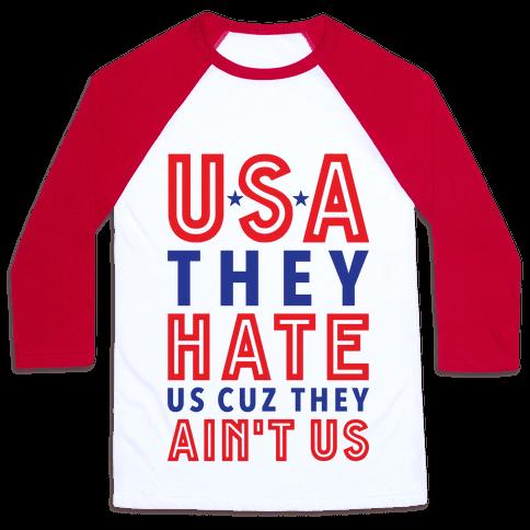 USA They Hate Us Cuz They Ain't Us Baseball Tee