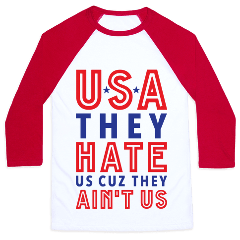 USA They Hate Us Cuz They Ain't Us Baseball Tee