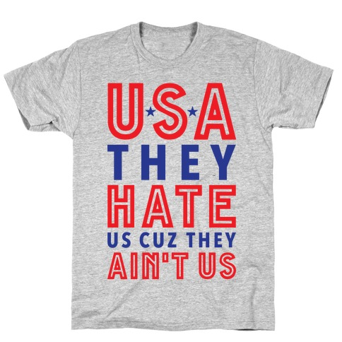USA They Hate Us Cuz They Ain't Us Mens/Unisex T-Shirt