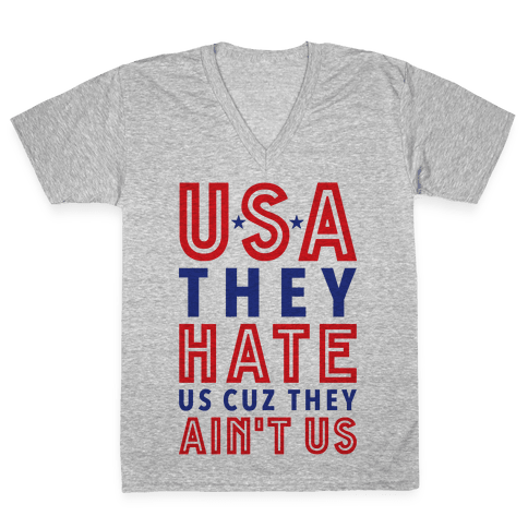 USA They Hate Us Cuz They Ain't Us V-Neck Tee Shirt
