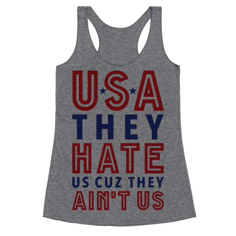 USA They Hate Us Cuz They Ain't Us Racerback Tank Top