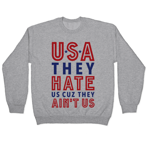USA They Hate Us Cuz They Ain't Us Pullover