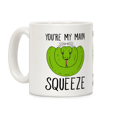 You're My Main Squeeze Coffee Mug