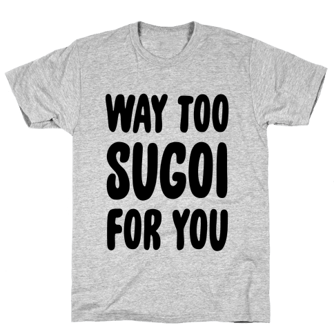 Way Too Sugoi For You Mens T-Shirt