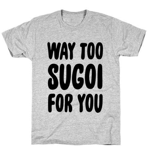 Way Too Sugoi For You T-Shirt