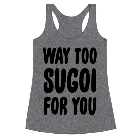 Way Too Sugoi For You Racerback Tank Top