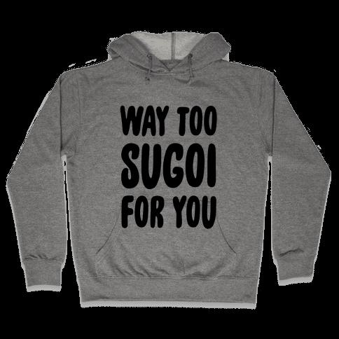 Way Too Sugoi For You Hooded Sweatshirt