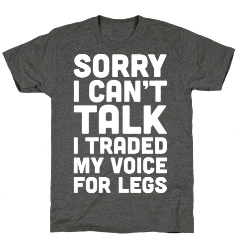 Sorry I Can't Talk I Traded My Voice For Legs T-Shirt
