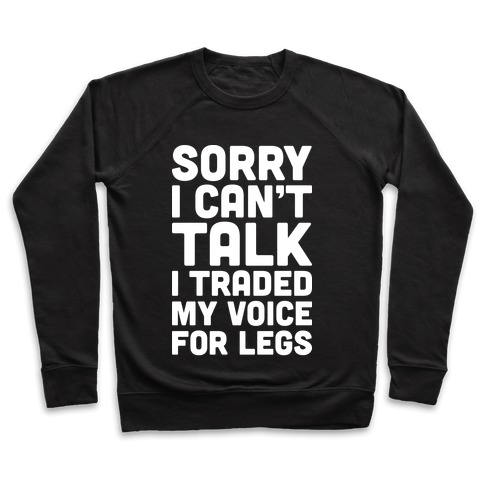 Sorry I Can't Talk I Traded My Voice For Legs Pullover