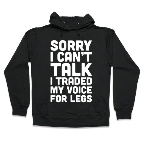 Sorry I Can't Talk I Traded My Voice For Legs Hooded Sweatshirt