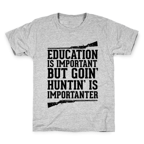 Goin' Huntin' is Importanter Kids T-Shirt
