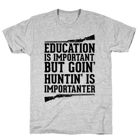 Goin' Huntin' is Importanter Mens T-Shirt