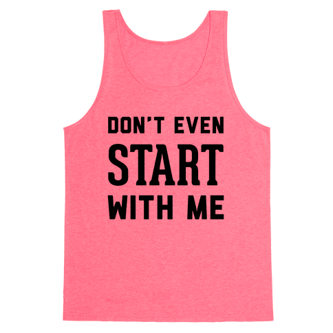 Don't Even Start Tank Top