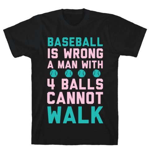 Baseball Is Wrong A Man With Four Balls Cannot Walk Mens T-Shirt