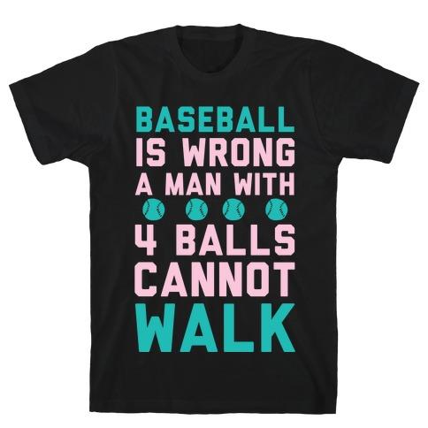 Baseball Is Wrong A Man With Four Balls Cannot Walk Mens T-Shirt