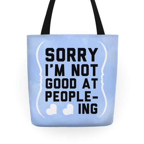 Sorry. I'm Not Good at People-ing. Tote