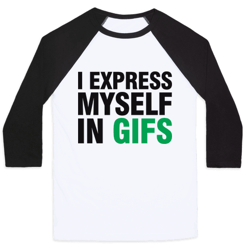I Express Myself In GIFS Baseball Tee