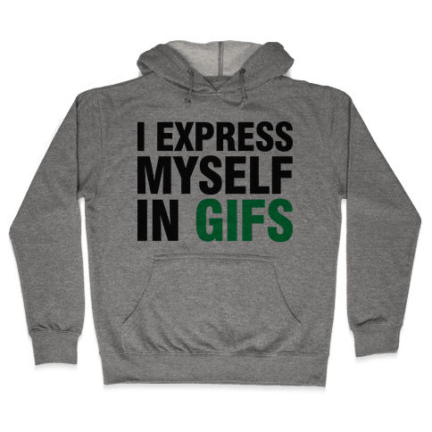 I Express Myself In GIFS Hooded Sweatshirt