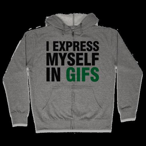 I Express Myself In GIFS Zip Hoodie