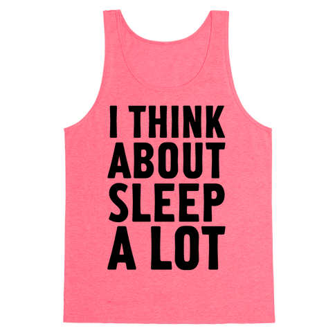 I Think About Sleep A Lot Tank Top