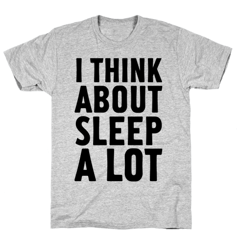 I Think About Sleep A Lot Mens T-Shirt