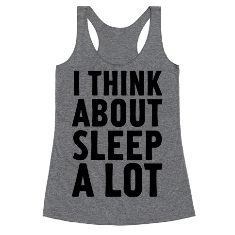 I Think About Sleep A Lot Racerback Tank Top