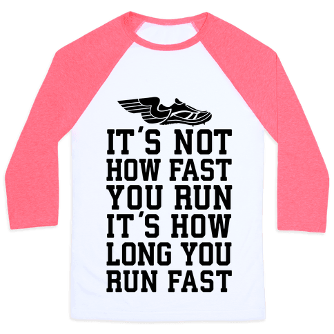 It's not How Fast You Run, It's How long You Run fast Baseball Tee
