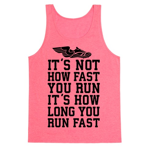 It's not How Fast You Run, It's How long You Run fast Tank Top