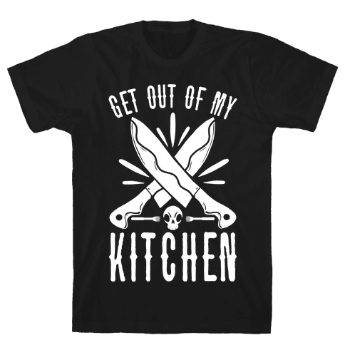 Get out of My Kitchen Mens T-Shirt