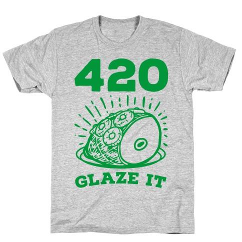 420 Glaze it Ham T-Shirt