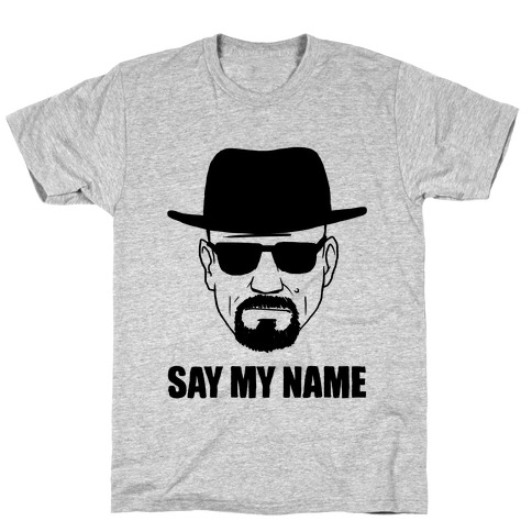 Say My Name Mens T-Shirt