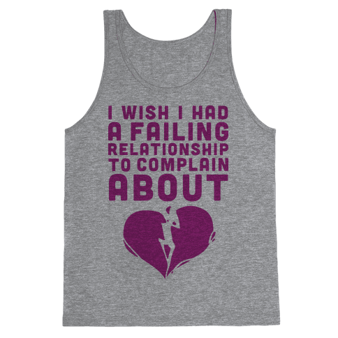I Wish I Had A Failing Relationship To Complain About  Tank Top