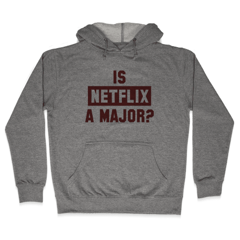 Is Netflix A Major? Hooded Sweatshirt