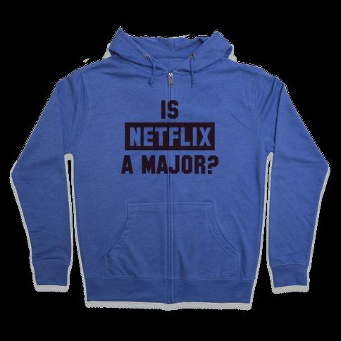 Is Netflix A Major? Zip Hoodie