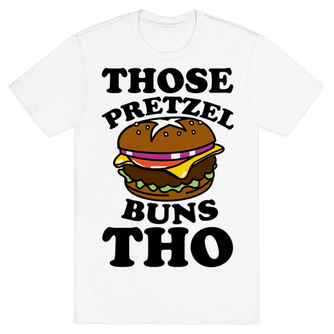 Those Pretzel Buns Tho Mens T-Shirt