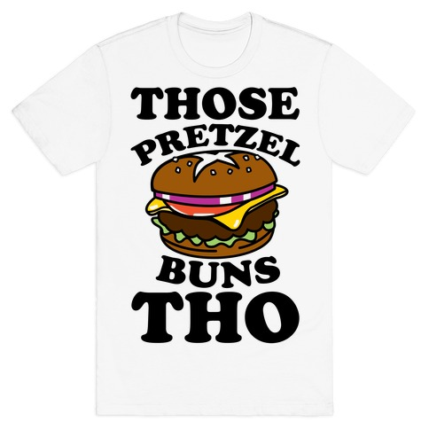 Those Pretzel Buns Tho T-Shirt
