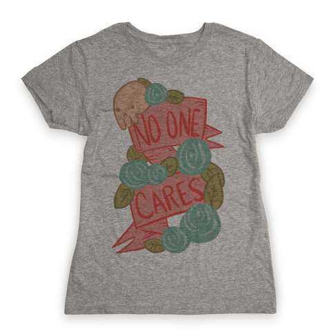 No One Cares Womens T-Shirt
