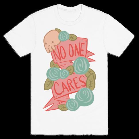 No One Cares Mens T-Shirt