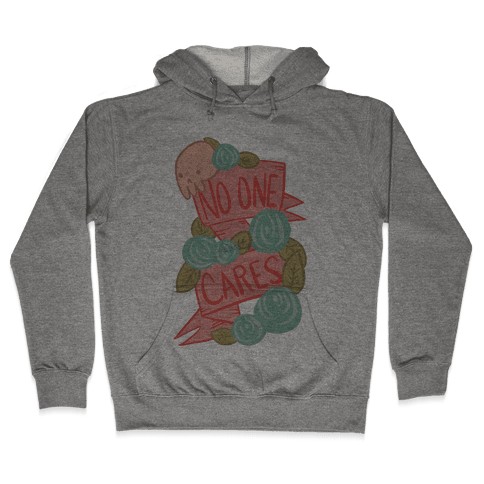 No One Cares Hooded Sweatshirt