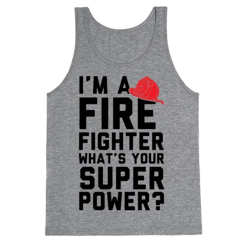 I'm A Firefighter What's Your Superpower? Tank Top