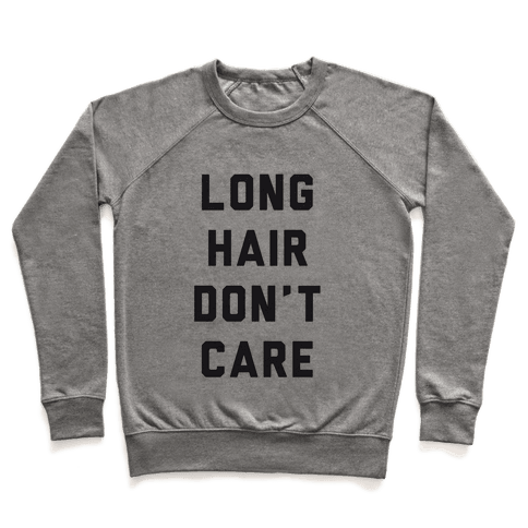 Long Hair Don't Care Pullover