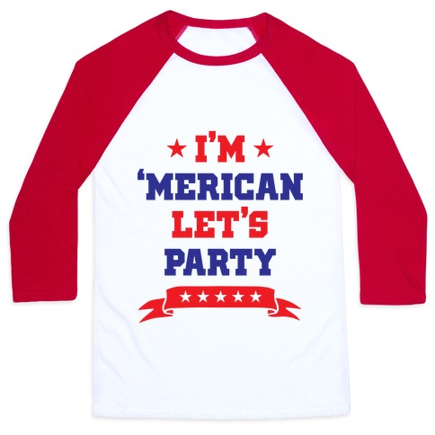 I'm 'Merican Let's Party Baseball Tee
