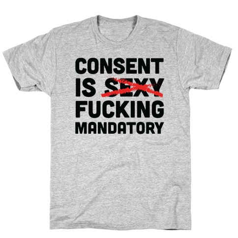 Consent Is F***ing Mandatory T-Shirt