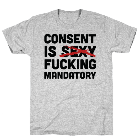 Consent Is F***ing Mandatory Mens T-Shirt