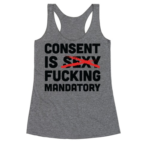 Consent Is F***ing Mandatory Racerback Tank Top