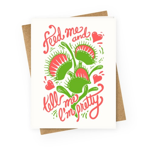 Venus Fly Trap: Feed Me And Tell Me I'm Pretty Greeting Card