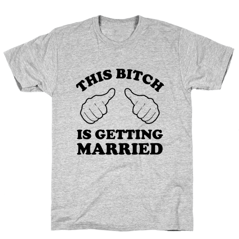 This Bitch is Getting Married Mens T-Shirt