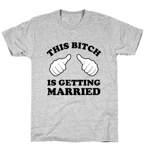 This Bitch is Getting Married T-Shirt