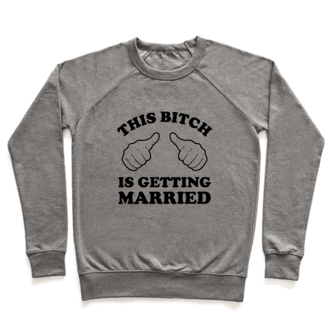 This Bitch is Getting Married Pullover