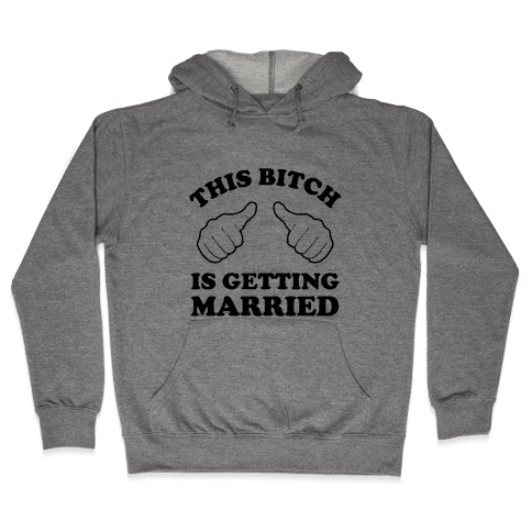 This Bitch is Getting Married Hooded Sweatshirt